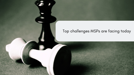 Top challenges MSPs are facing today